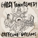 Album Review: Ghost Town Remedy – Caffeine Dreams